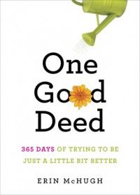 One Good Deed: 365 Days of Trying to Be Just a Little Bit Better - Erin McHugh, David Cashion
