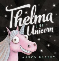 Thelma the Unicorn - Aaron Blabey