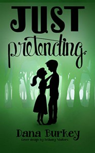 Just Pretending (Hearts to Follow Book 1) - Dana Burkey, Bethany Walters