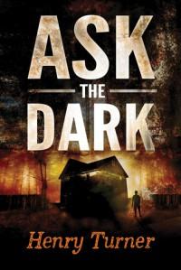 Ask the Dark - Henry  Turner