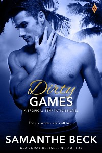 Dirty Games (Tropical Temptation Book 4) - Samanthe Beck