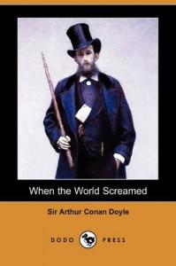 When the World Screamed (Dodo Press) -  Arthur Conan Doyle