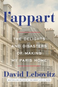 L'Appart: The Delights and Disasters of Making My Paris Home - David Lebovitz