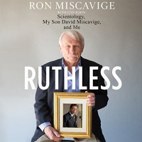 Ruthless: Scientology, My Son David Miscavige, and Me - Harvey Betancourt, Ronald Miscavige, Dan Koon, -Macmillan Audio-