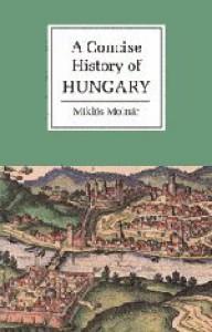 A Concise History of Hungary - Miklós Molnár