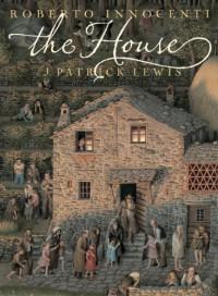 The House - J. Patrick Lewis, Roberto Innocenti