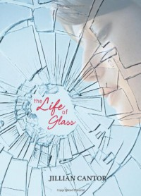 The Life of Glass - Jillian Cantor