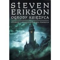 Ogrody Księżyca (Malazańska Księga Poległych, #1) - Steven Erikson