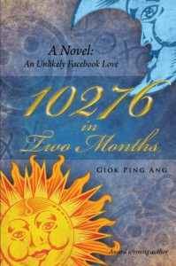 10276 in Two Months : A Novel: An Unlikely Facebook Love - Giok Ping Ang