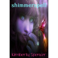 Shimmerspell (The Shimmer Trilogy, #1) - Kimberly Spencer