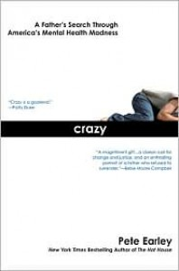 Crazy: A Father's Search Through America's Mental Health Madness - Pete Earley