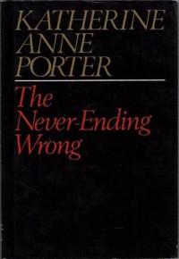 The Never-Ending Wrong - Katherine Anne Porter