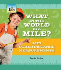 What in the World Is a Mile? and Other Distance Measurements - Desirée Busierre