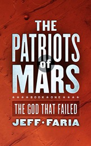 The Patriots of Mars: The God That Failed - Jeff Faria