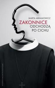 Zakonnice odchodzą po cichu - Marta Abramowicz