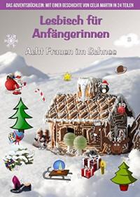 Lesbisch für Anfängerinnen: Acht Frauen im Schnee (Das Adventsbüchlein) - Celia Martin