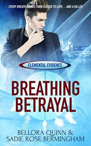 Breathing Betrayal (Elemental Evidence Book 1) - Bellora Quinn, Sadie Rose Bermingham