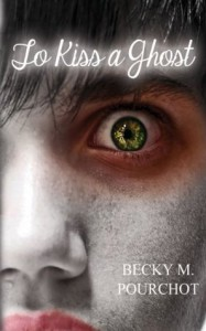 To Kiss a Ghost (The Hungry Ghost Series Book 2) - Becky M. Pourchot