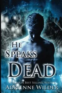 He Speaks Dead - Adrienne Wilder
