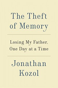 The Theft of Memory: Losing My Father, One Day at a Time - Jonathan Kozol