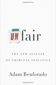 Unfair: The New Science of Criminal Injustice - Adam Benforado