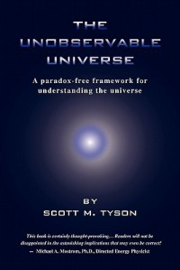 The Unobservable Universe: A Paradox-Free Framework for Understanding the Universe - Scott M. Tyson, Catherine J. Rourke, Thomas M. Hill