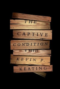 The Captive Condition: A Novel - Kevin P. Keating