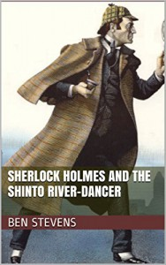 Sherlock Holmes and the Shinto River-Dancer - Ben Stevens