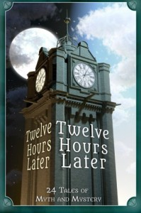 Twelve Hours Later: 24 Tales of Myth and Mystery - B J Sikes, Dover Whitecliff, A.J. Sikes, Sharon E. Cathcart, Various