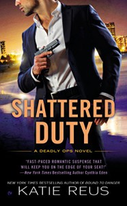 Shattered Duty: A Deadly Ops Novel - Katie Reus
