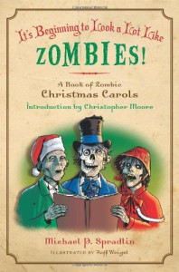 It's Beginning to Look a Lot Like Zombies: A Book of Zombie Christmas Carols - Michael P. Spradlin