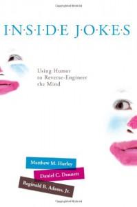 Inside Jokes: Using Humor to Reverse-Engineer the Mind - Matthew M. Hurley, Daniel C. Dennett, Reginald B. Adams  Jr.
