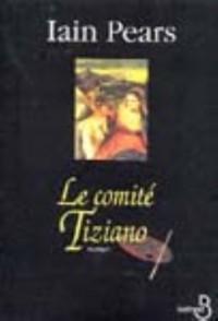 Le comité Tiziano - Iain Pears