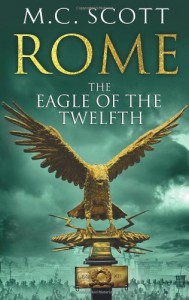 Rome: The Eagle of the Twelfth - M.C. Scott