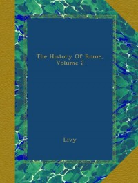 The History Of Rome, Volume 2 - Livy