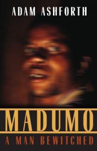 Madumo, a Man Bewitched - Adam Ashforth