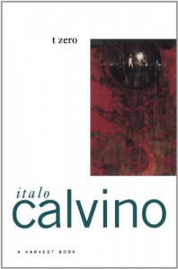 t zero (A Harvest/HBJ BookH) - Italo Calvino, William Weaver