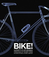 Bike!: A Tribute to the World's Greatest Cycling Designers - Richard  Moore, Daniel Benson