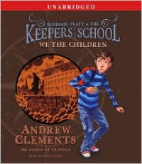 We the Children (Benjamin Pratt and the Keepers of the School Series #1) - Andrew Clements,  Read by Keith Nobbs