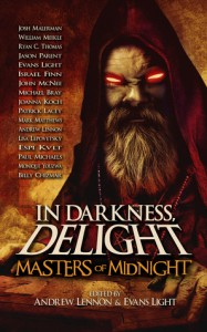 In Darkness, Delight: Masters of Midnight - Monique Youzwa, Espi Kvlt, Paul Michaels, Joanna Koch, Israel Finn, Billy Chizmar, Michael Bray, Josh Malerman, Andrew Lennon, Patrick Lacey, Jason  Parent, Evans Light, John McNee, Ryan C. Thomas, Mark Matthews, William Meikle