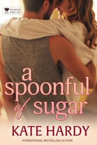 A Spoonful of Sugar (The Bachelor Bake-Off Book 2) - Kate Hardy