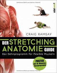 Der Stretching-Anatomie-Guide: Das Dehnprogramm für flexible Muskeln. Buch mit Poster - Craig Ramsay, Claudia Callies