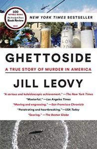 Ghettoside: A True Story of Murder in America - Jill Leovy