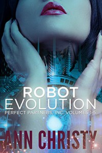 Robot Evolution: Perfect Partners, Inc. Vols 1-5 - Ann Christy