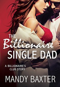 The Billionaire Single Dad - Mandy Baxter