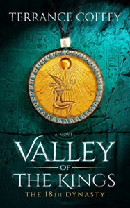 VALLEY OF THE KINGS: The 18th Dynasty - Terrance Coffey