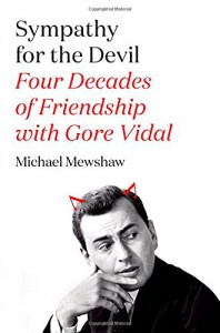 Sympathy for the Devil: Four Decades of Friendship with Gore Vidal - Michael Mewshaw