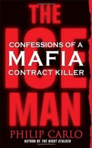 The Ice Man: Confessions of a Mafia Contract Killer - Philip Carlo