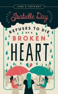 Isabelle Day Refuses to Die of a Broken Heart - Jane St. Anthony