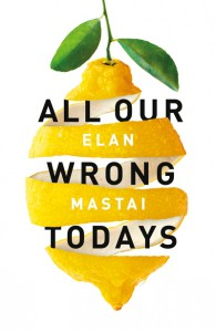 All Our Wrong Todays - Elan Mastai